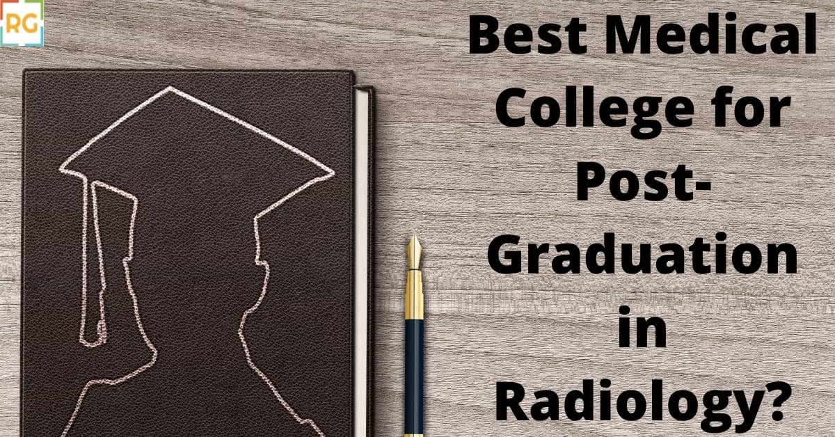 Guide for selecting the best medical college for radiology post graduation in India